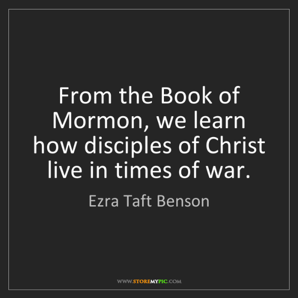 Ezra Taft Benson: From the Book of Mormon, we learn how disciples of Christ...