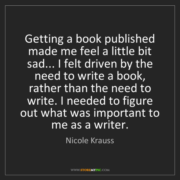 Nicole Krauss: Getting a book published made me feel a little bit sad......