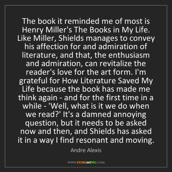 Andre Alexis: The book it reminded me of most is Henry Miller's The...