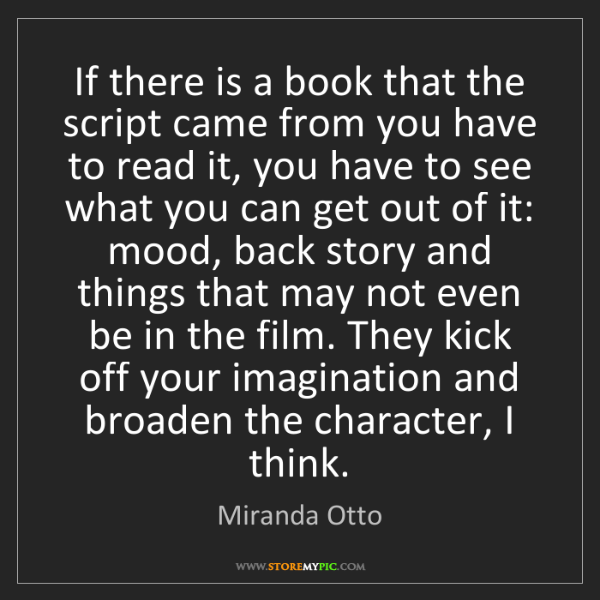 Miranda Otto: If there is a book that the script came from you have...