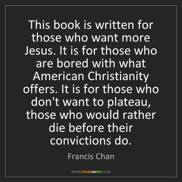 Francis Chan: This book is written for those who want more Jesus. It...