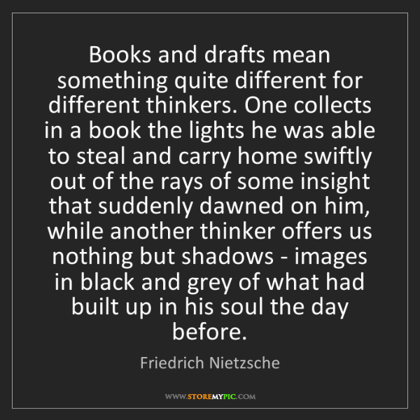 Friedrich Nietzsche: Books and drafts mean something quite different for different...