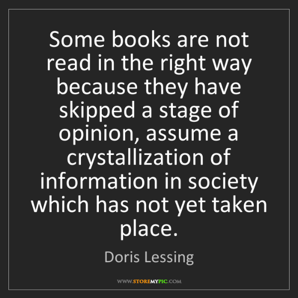Doris Lessing: Some books are not read in the right way because they...