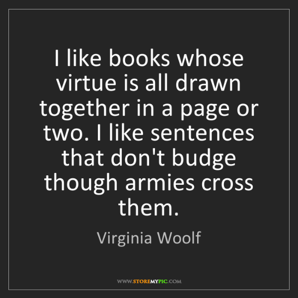 Virginia Woolf: I like books whose virtue is all drawn together in a...