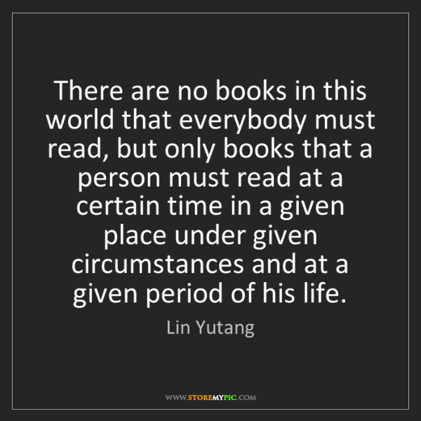 Lin Yutang: There are no books in this world that everybody must...