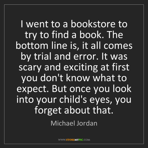 Michael Jordan: I went to a bookstore to try to find a book. The bottom...