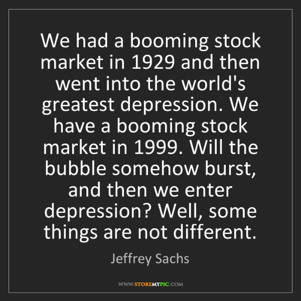 Jeffrey Sachs: We had a booming stock market in 1929 and then went into...
