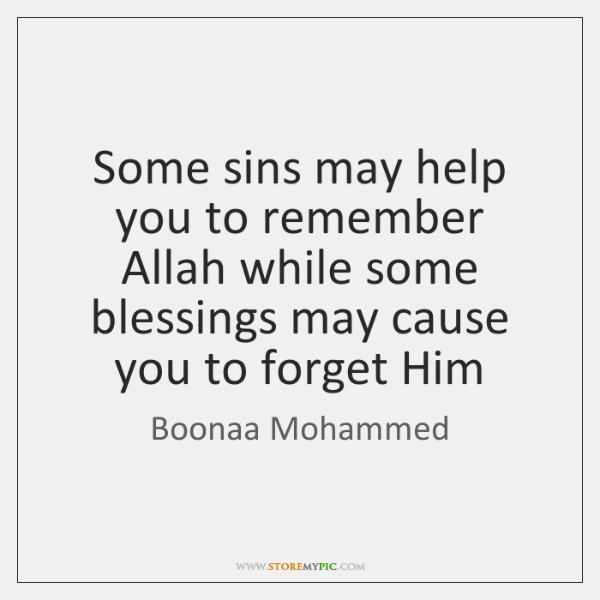 Some sins may help you to remember Allah while some blessings may ...
