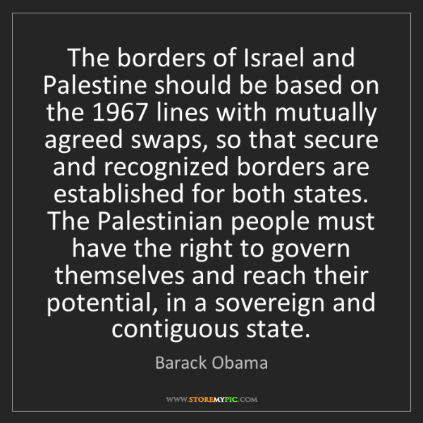 Barack Obama: The borders of Israel and Palestine should be based on...