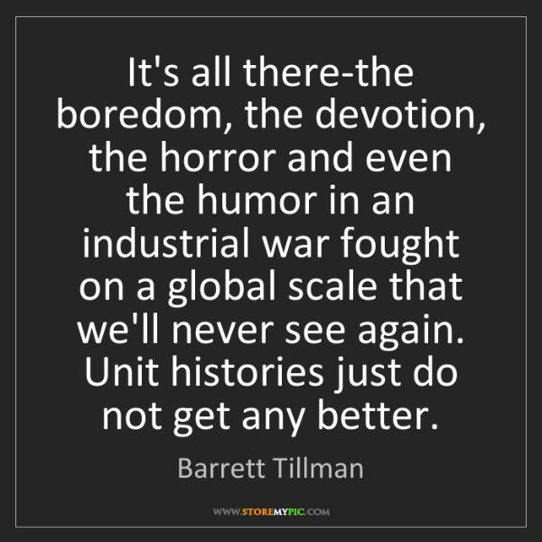 Barrett Tillman: It's all there-the boredom, the devotion, the horror...