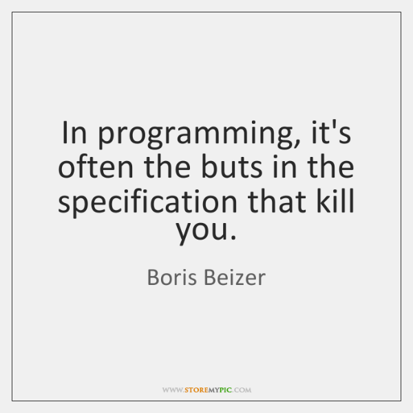 In programming, it's often the buts in the specification that kill you.