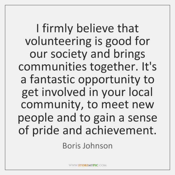 I firmly believe that volunteering is good for our society and brings ...