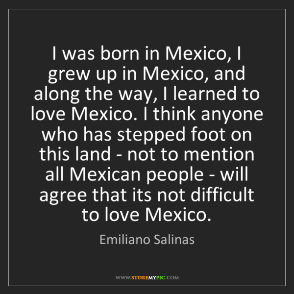 Emiliano Salinas: I was born in Mexico, I grew up in Mexico, and along...
