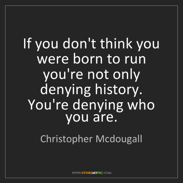 Christopher Mcdougall: If you don't think you were born to run you're not only...