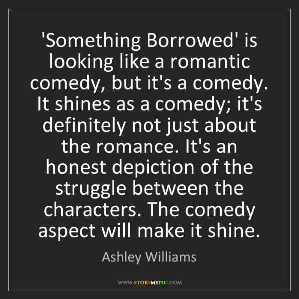 Ashley Williams: 'Something Borrowed' is looking like a romantic comedy,...