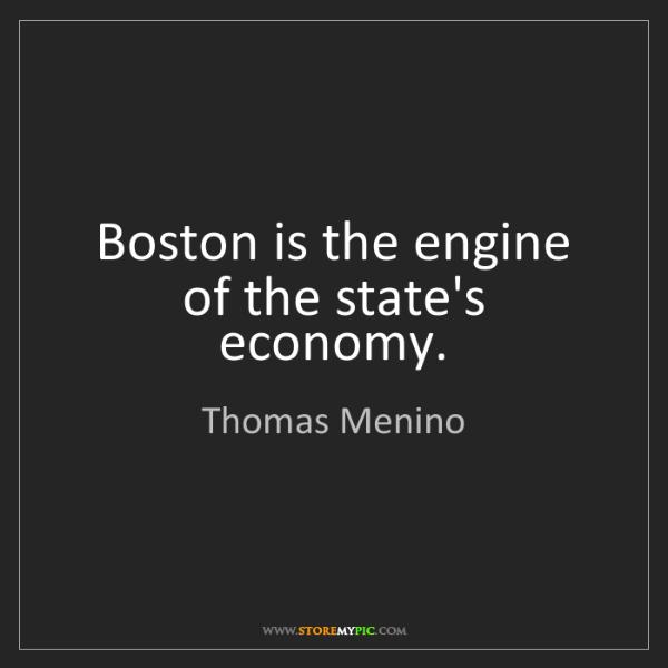 Thomas Menino: Boston is the engine of the state's economy.