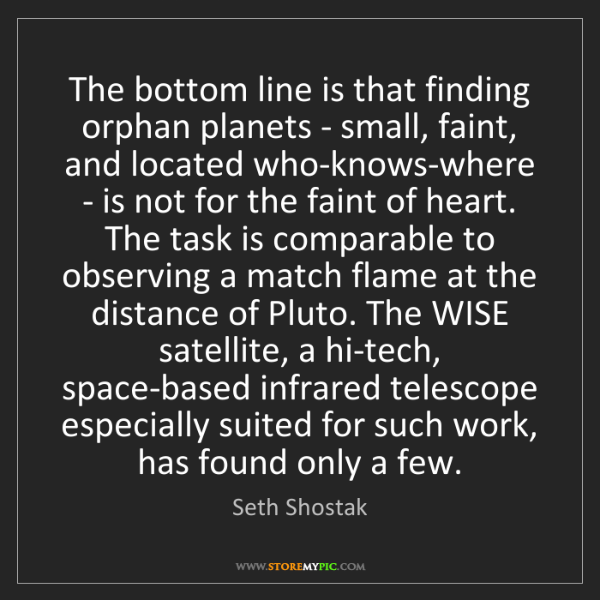 Seth Shostak: The bottom line is that finding orphan planets - small,...