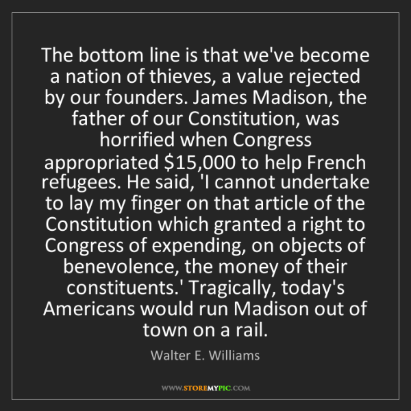 Walter E. Williams: The bottom line is that we've become a nation of thieves,...