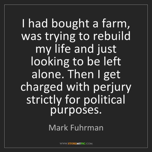 Mark Fuhrman: I had bought a farm, was trying to rebuild my life and...