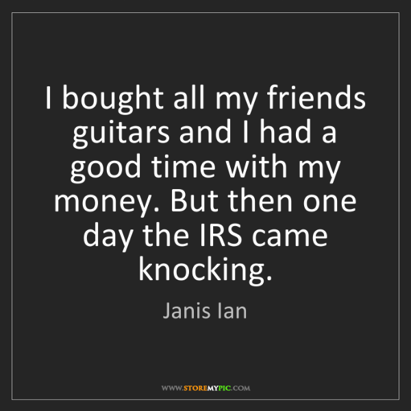 Janis Ian: I bought all my friends guitars and I had a good time...