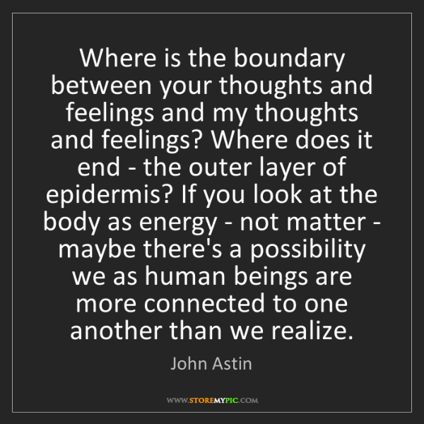 John Astin: Where is the boundary between your thoughts and feelings...