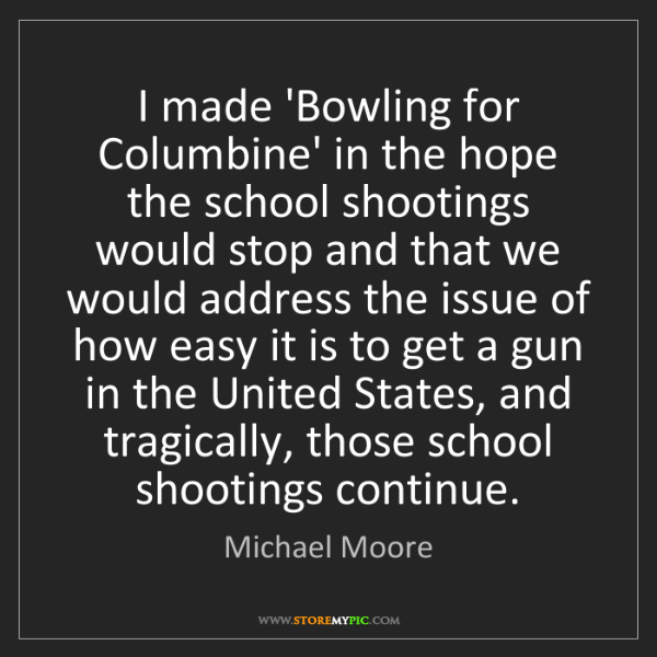 Michael Moore: I made 'Bowling for Columbine' in the hope the school...