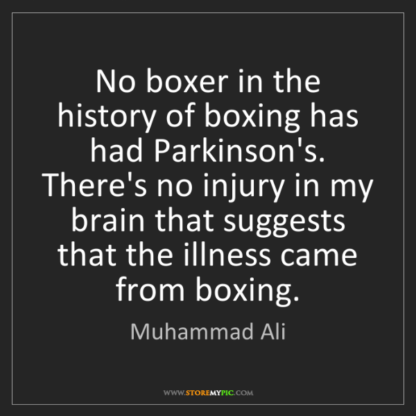 Muhammad Ali: No boxer in the history of boxing has had Parkinson's....