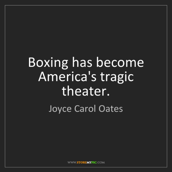 Joyce Carol Oates: Boxing has become America's tragic theater.