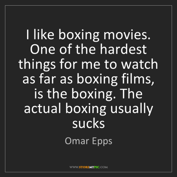 Omar Epps: I like boxing movies. One of the hardest things for me...