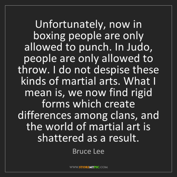 Bruce Lee: Unfortunately, now in boxing people are only allowed...