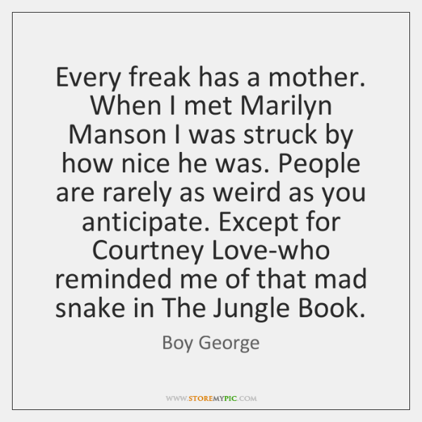 Every freak has a mother. When I met Marilyn Manson I was ...