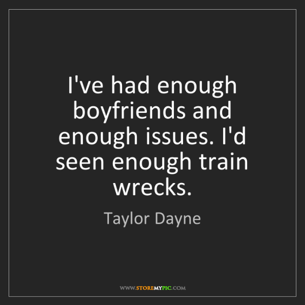 Taylor Dayne: I've had enough boyfriends and enough issues. I'd seen...