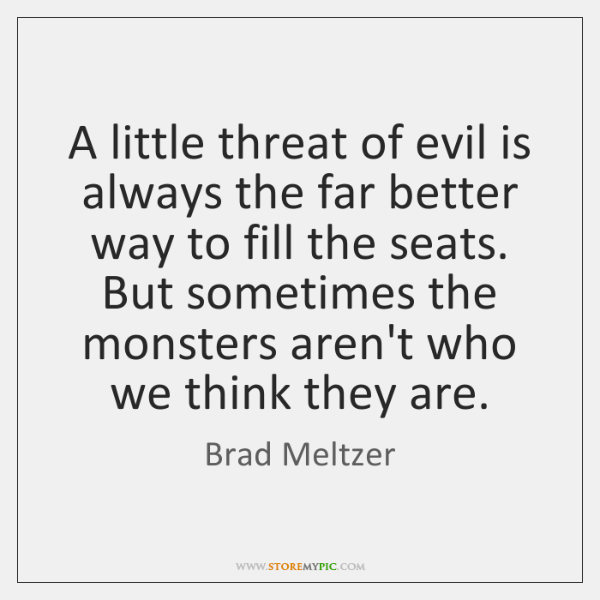 A little threat of evil is always the far better way to ...