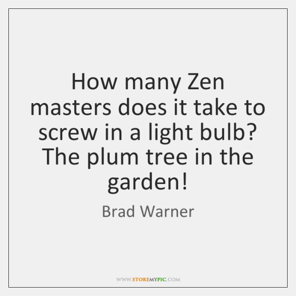 How many Zen masters does it take to screw in a light ...
