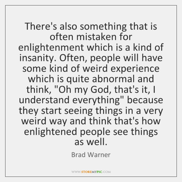 There's also something that is often mistaken for enlightenment which is a ...