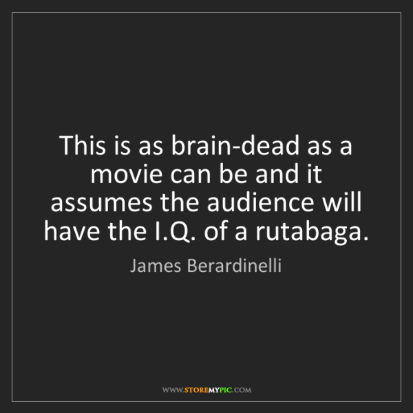 James Berardinelli: This is as brain-dead as a movie can be and it assumes...