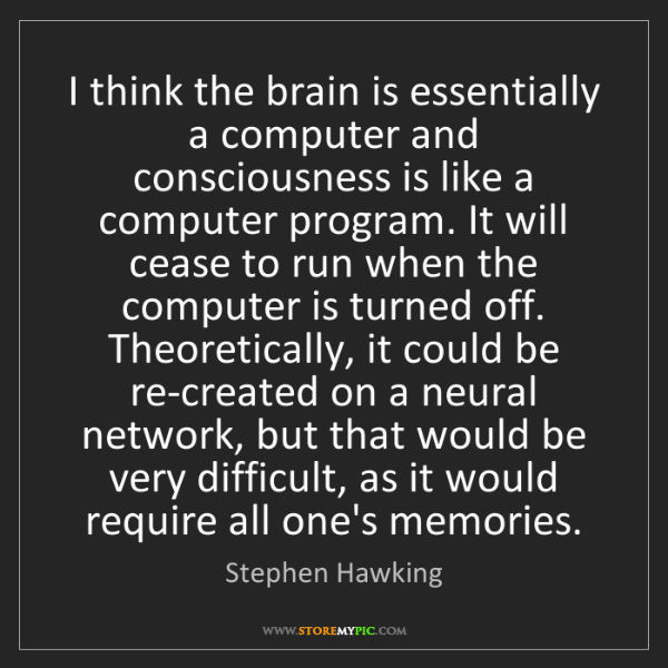 Stephen Hawking: I think the brain is essentially a computer and consciousness...