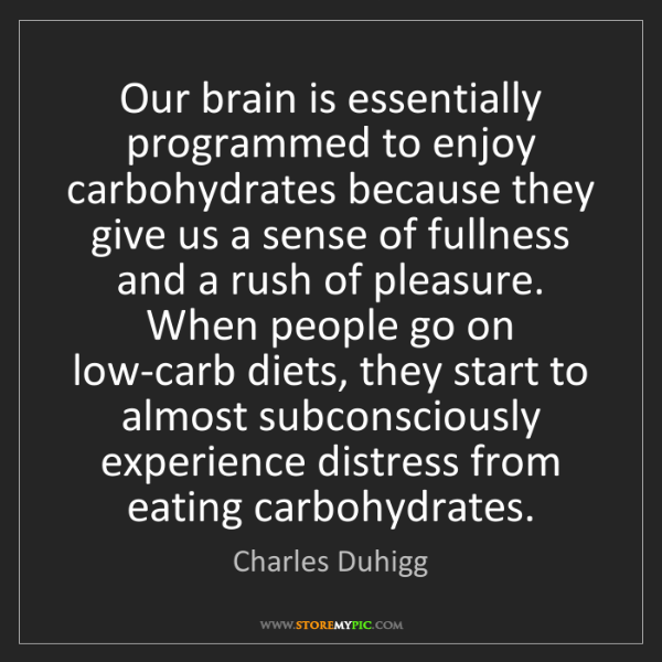 Charles Duhigg: Our brain is essentially programmed to enjoy carbohydrates...
