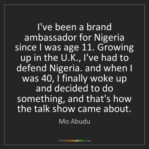 Mo Abudu: I've been a brand ambassador for Nigeria since I was...