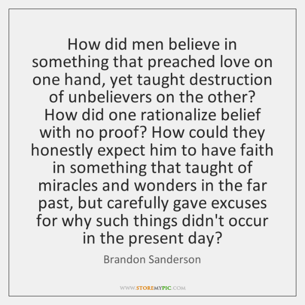 How did men believe in something that preached love on one hand, ...