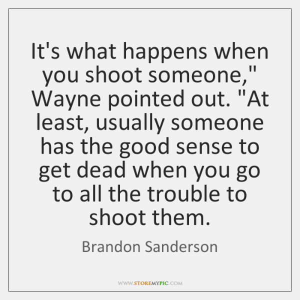 "It's what happens when you shoot someone,"" Wayne pointed out. ""At least, ..."