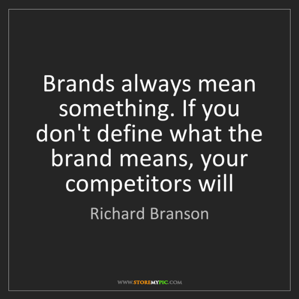 Richard Branson: Brands always mean something. If you don't define what...
