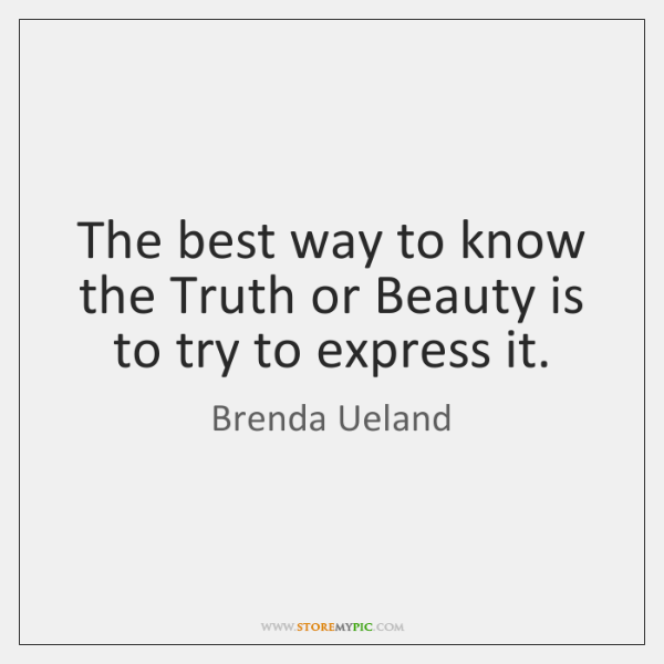 The best way to know the Truth or Beauty is to try ...