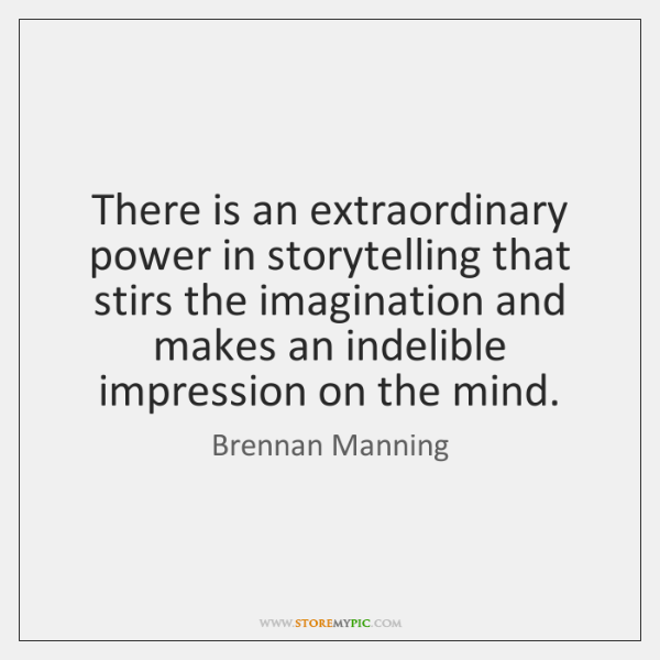 There is an extraordinary power in storytelling that stirs the imagination and ...