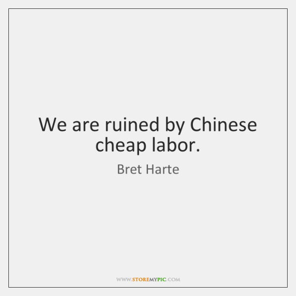 We are ruined by Chinese cheap labor.