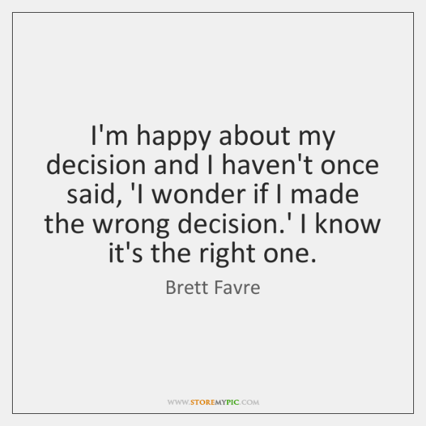 I'm happy about my decision and I haven't once said, 'I wonder ...