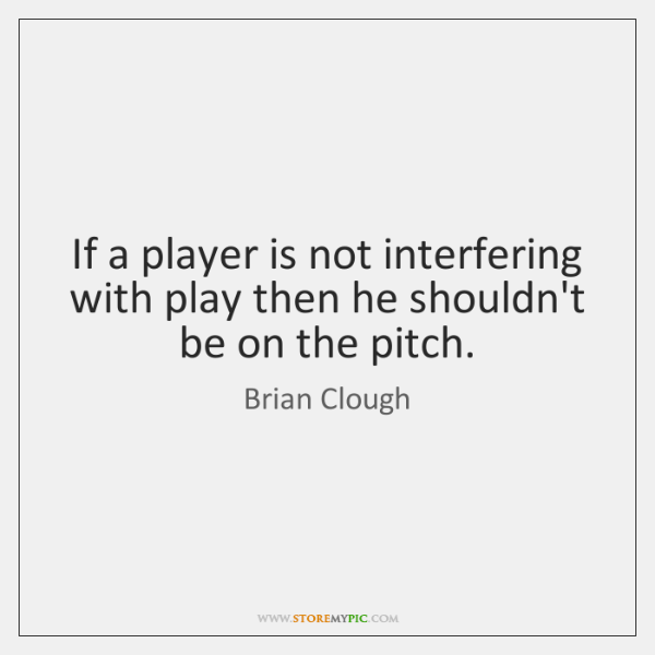 If a player is not interfering with play then he shouldn't be ...