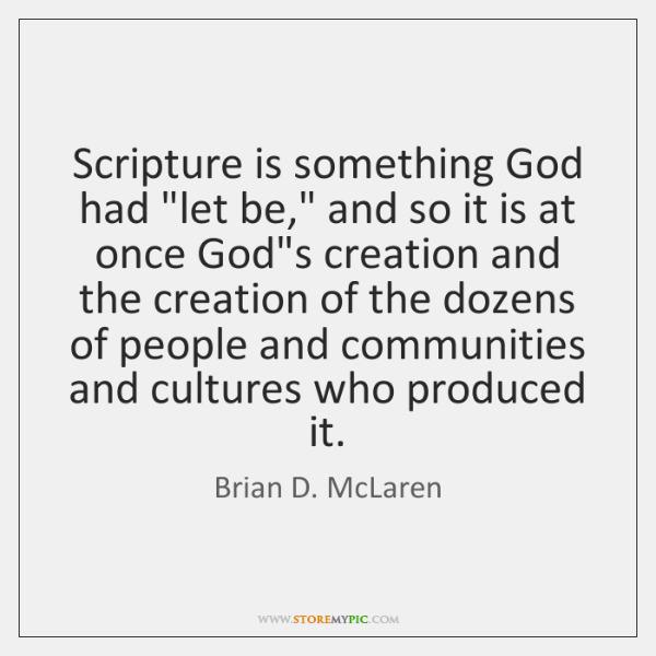 "Scripture is something God had ""let be,"" and so it is at ..."