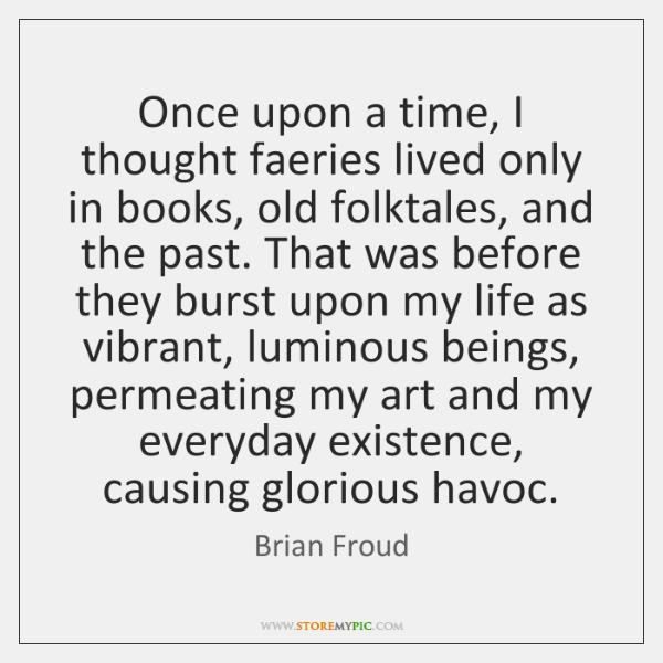 Once upon a time, I thought faeries lived only in books, old ...