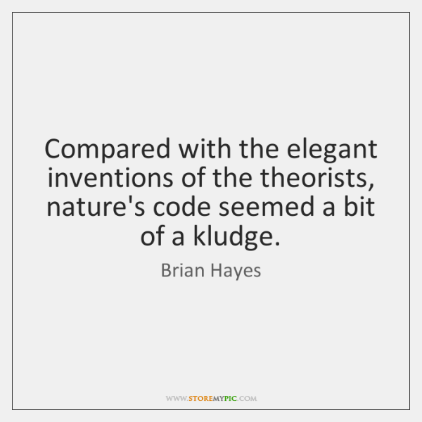 Compared with the elegant inventions of the theorists, nature's code seemed a ...
